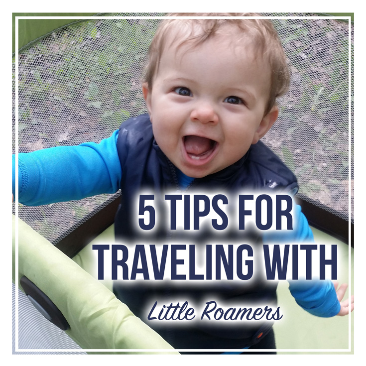 5 Tips for Traveling with Little Roamers, kids, small children, babies, toddlers
